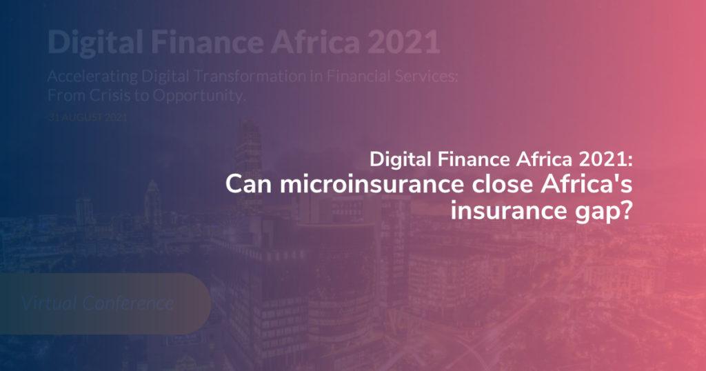 Digital Finance Africa 2021: Can microinsurance close Africa's insurance gap?