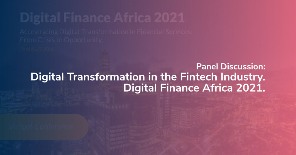 Panel Discussion: Digital Transformation in the Fintech Industry. Digital Finance Africa 2021.