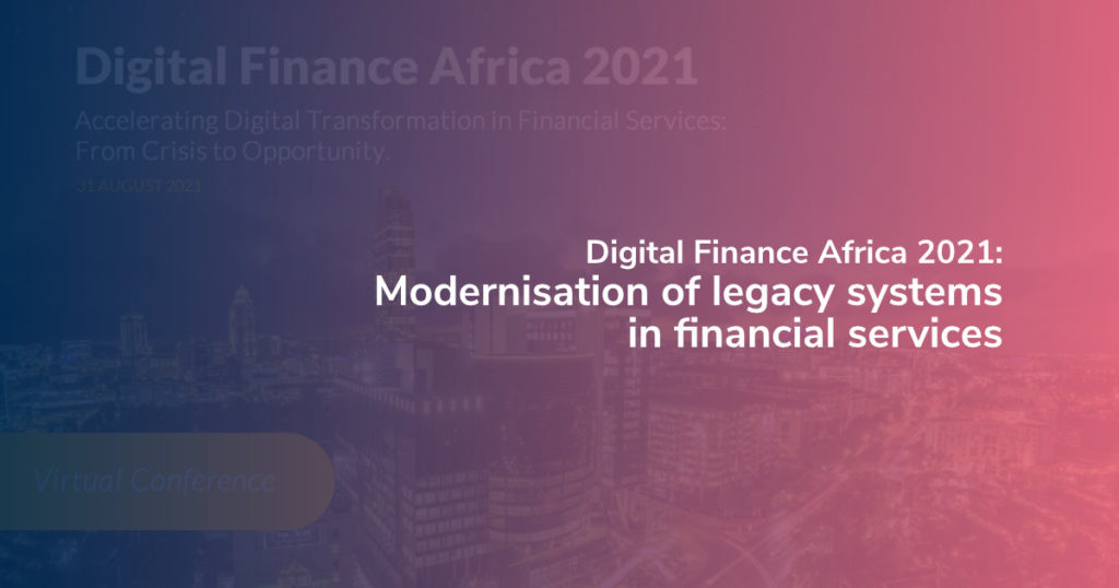Digital Finance Africa 2021: Modernisation of legacy systems in financial services