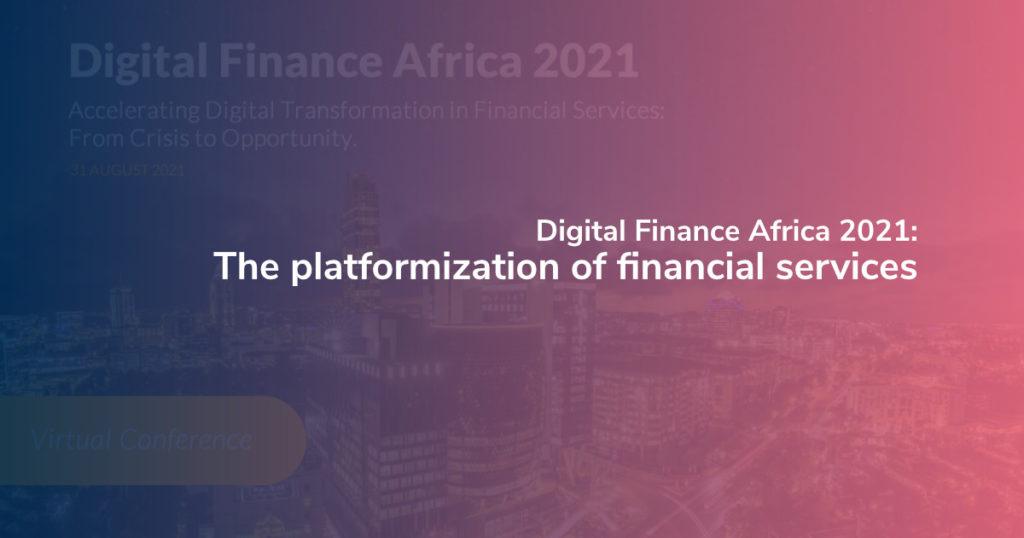 Digital Finance Africa 2021: The platformization of financial services